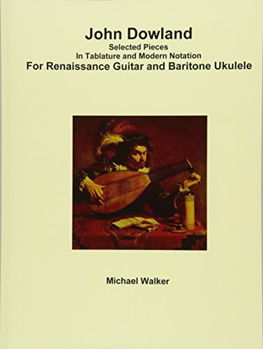 John Dowland Selected Pieces In Tablature and Modern Notation For Renaissance Guitar and Baritone...