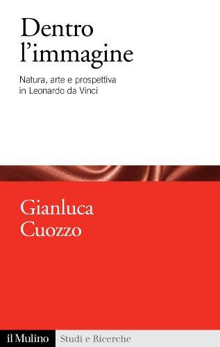 dentro limmagine natura arte e prospettiva in leonardo da vinci studi e ricerche vol 665 italian edition