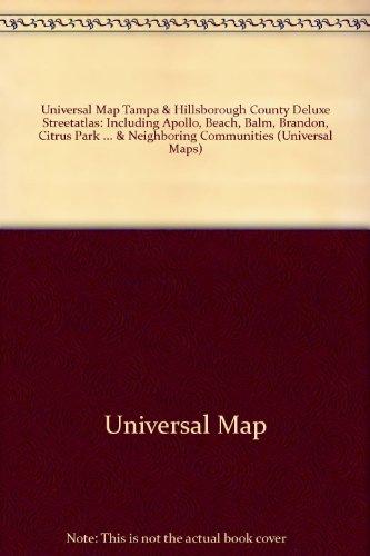 Universal Map Tampa & Hillsborough County Deluxe Streetatlas: Including Apollo, Beach, Balm, Brandon, Citrus Park & Neighboring Communities (Universal Maps)