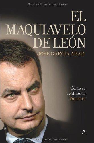 El Maquiavelo de León (Biografias Y Memorias) por Jose Garcia Abad