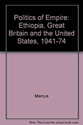 Ethiopia, Great Britain, and the United States, 1941-1974: The Politics of Empire by Harold G. Marcus (1983-08-05)