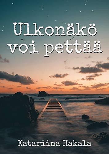 Ulkonäkö voi pettää (Finnish Edition) por Katariina Hakala