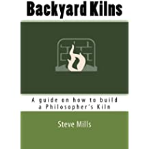 Backyard Kilns: A guide on how to build a Philosopher's Kiln