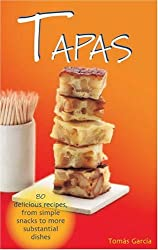 Tapas: 80 Delicious Recipes from Simple Snacks to More Substantial Dishes