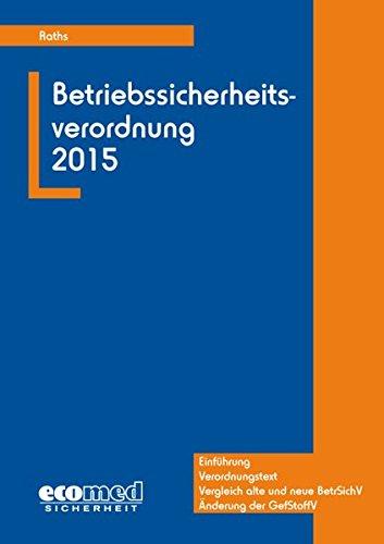 BetrSichV 2015: Einführung - Verordnungstext - Vergleich alte und neue BetrSichV - Änderung der GefStoffV