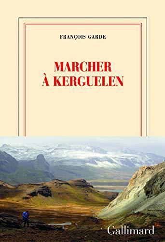 Marcher à Kerguelen par François Garde