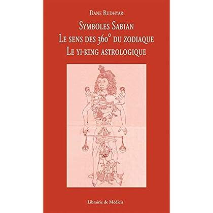 Symboles Sabian : Le sens des 360° du zodiaque, le Yi-King astrologique
