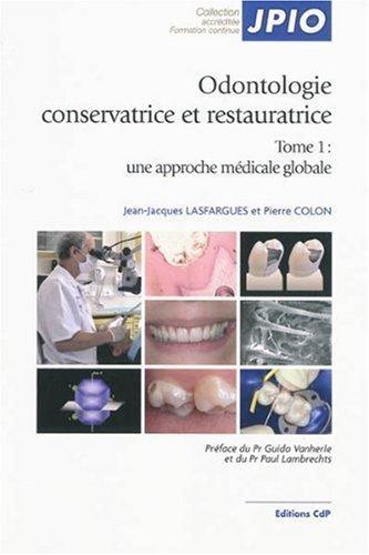 Odontologie conservatrice et restauratrice : Tome 1, Une approche mdicale globale de Jean-Jacques Lasfargues (20 novembre 2009) Reli
