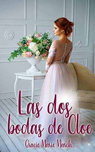 Las dos bodas de Cloe de Grace Marie March