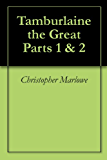 Tamburlaine the Great Parts 1 & 2 (English Edition)