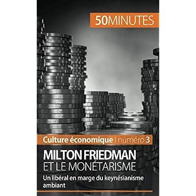 Milton Friedman et le monétarisme: Un libéral en marge du keynésianisme ambiant