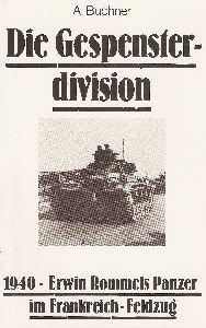 Die Gespensterdivision. 1940 - Erwin Rommels Panzer im Frankreich-Feldzug.