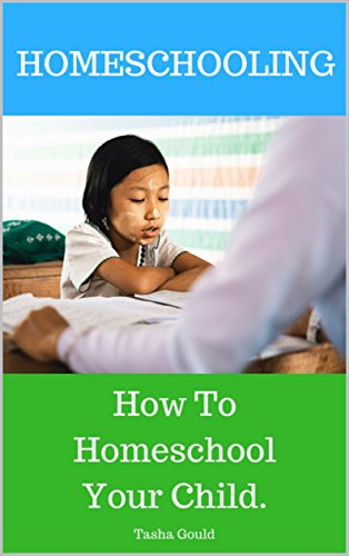 HOMESCHOOLING: How To Homeschool Your Child. (English Edition)