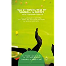 New Ethnographies of Football in Europe: People, Passions, Politics (Football Research in an Enlarged Europe)