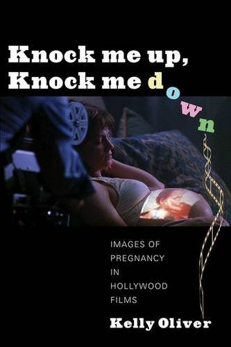 Knock Me Up, Knock Me Down: Images of Pregnancy in Hollywood Films by Kelly Oliver (2012-10-09)