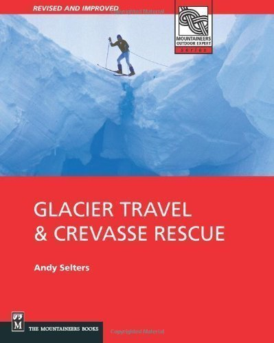 Glacier Travel and Crevasse Rescue 2nd (second) Edition by Selters, Andrew published by Mountaineers Books (2003)