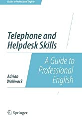Telephone and Helpdesk Skills: A Guide to Professional English (Guides to Professional English) by Adrian Wallwork (2014-06-20)
