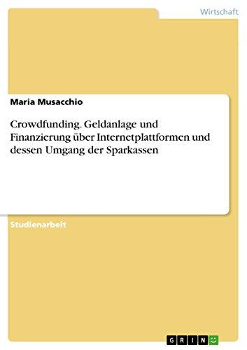 Crowdfunding. Geldanlage und Finanzierung über Internetplattformen und dessen Umgang der Sparkassen