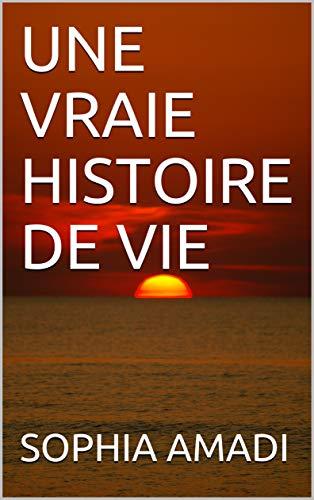 Couverture du livre UNE VRAIE HISTOIRE DE VIE