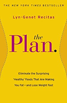 The Plan: Eliminate the Surprising 'Healthy' Foods that are Making You Fat - and Lose Weight Fast (English Edition) par [Recitas, Lyn-Genet]