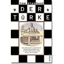 Der Türke: Die Geschichte des ersten Schachautomaten und seiner abenteuerlichen Reise um die Welt