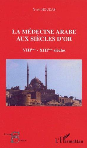 La médecine arabe aux siècles d'or VIIIème-XIIIème siècles