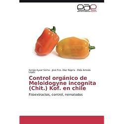 Control orgánico de Meloidogyne incognita (Chit.) Kof. en chile: Fitoextractos, control, nematodos