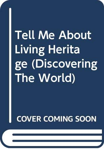 Tell Me About Living Heritage (Discovering The World)