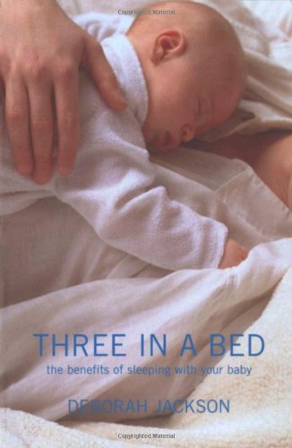 Three in a Bed: The Benefits of Sleeping with Your Baby por Deborah Jackson