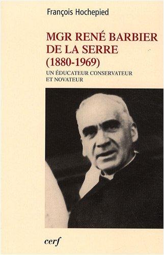 Mgr René Barbier de la Serre (1880-1969) : Un éducateur conservateur et novateur