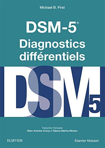 DSM-5® : diagnostics différentiels / Michael B. First,... ; traduction française Marc-Antoine Crocq et Raluca Marina Moraru.- Issy-les-Moulineaux : Elsevier Masson , DL 2016, cop. 2016
