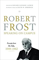[Robert Frost: Speaking on Campus: Excerpts from His Talks, 1949-1962] (By: Robert Frost) [published: October, 2009]