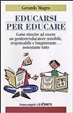 Scarica Libro Educarsi per educare Come riuscire ad essere un genitore educatore sensibile responsabile e lungimirante nonostante tutto (PDF,EPUB,MOBI) Online Italiano Gratis