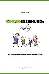 Kindererziehung : Richtig: Die Grundlagen der Kindererziehung, einfach erklärt