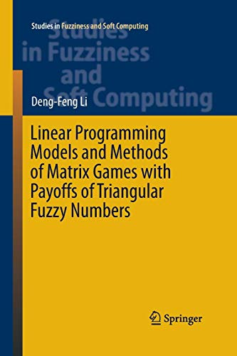 Linear Programming Models and Methods of Matrix Games with Payoffs of Triangular Fuzzy Numbers (Studies in Fuzziness and Soft Computing, Band 328)