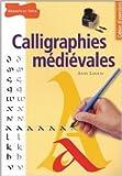 Calligraphies médiévales de Anne Legeay ,Fabrice Besse (Photographies) ( 10 novembre 2004 )