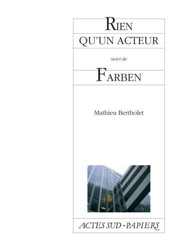 Rien qu'un acteur suivi de Farben