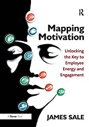 Mapping Motivation: Unlocking the Key to Employee Energy and Engagement by James Sale (2015-12-11)