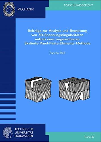 Beiträge zur Analyse und Bewertung von 3D-Spannungssingularitäten mittels einer angereicherten Skalierte-Rand-Finite-Elemente-Methode ... der Technischen Universität Darmstadt)