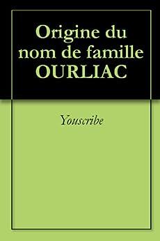 Origine du nom de famille OURLIAC (Oeuvres courtes) par [Youscribe]