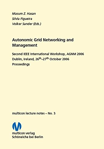 Autonomic Grid Networking and Management 2006: 2nd IEEE International Workshop, AGNM 2006, Dublin, Ireland, 26th-27th October 2006. Proceedings (multicon lecture notes) -