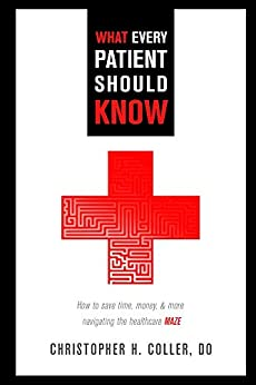 What Every Patient Should Know: How To Save Time, Money, And More Navigating The Healthcare Maze por Christopher Coller