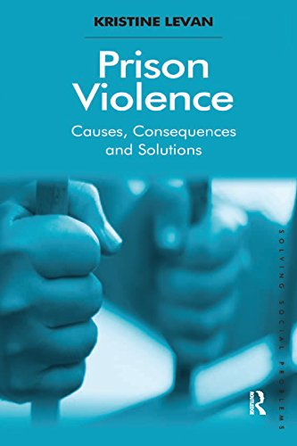 Prison Violence: Causes, Consequences and Solutions (Solving Social Problems) (English Edition) por Kristine Levan