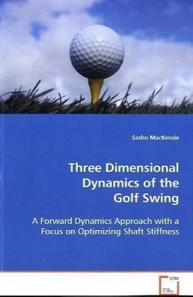 Three Dimensional Dynamics of the Golf Swing: A Forward Dynamics Approach with a Focus on Optimizing Shaft Stiffness by Sasho Mackenzie (2008-10-09) par Sasho Mackenzie;