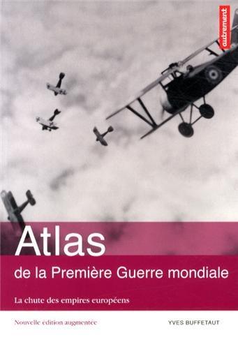 Atlas de la Première Guerre mondiale : La chute des empires européens par Yves Buffetaut