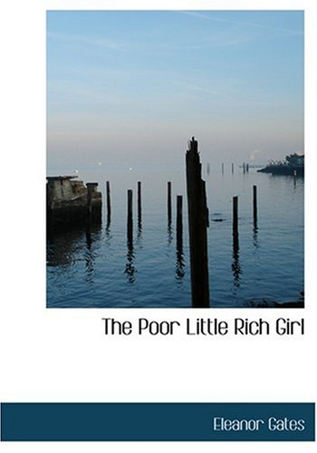 The Poor Little Rich Girl (Hardcover) (Bibliolife's Photocopy Edition) The Poor Little Rich Girl - Eleanor Gates