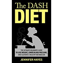 The DASH Diet: The Complete Beginners Guide to Lose Weight, Lower Blood Pressure, and Cultivate A Healthy Metabolism (English Edition)