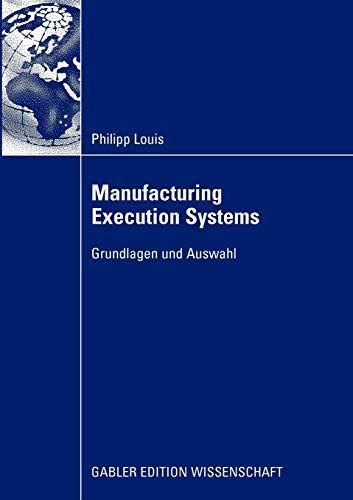 Manufacturing Execution Systems: Grundlagen und Auswahl