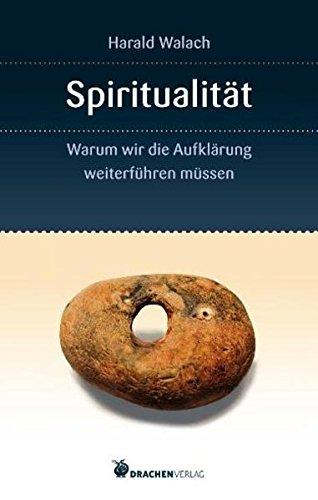 Spiritualität: Warum wir die Aufklärung weiterführen müssen