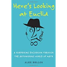 Here's Looking at Euclid: A Surprising Excursion Through the Astonishing World of Math by Alex Bellos (2010-06-15)